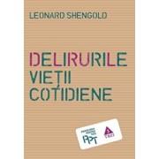 Delirurile vietii cotidiene/Leonard Shengold