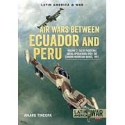 Air Wars Between Ecuador and Peru, Volume 2: Falso Paquisha! Aerial Operations Over the Condor Mountain Range, 1981, Paperback/Amaru Tincopa
