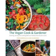 The Vegan Cook & Gardener: Growing, Storing and Cooking Delicious Healthy Food All Year Round, Paperback