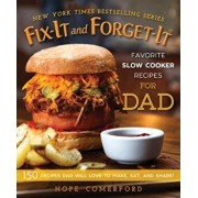 Fix-It and Forget-It Favorite Slow Cooker Recipes for Dad: 150 Recipes Dad Will Love to Make, Eat, and Share!, Paperback/Hope Comerford