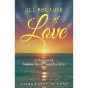 All Because of Love: A Devotional: Inspired by the Gospel of John, Paperback