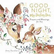 Good Night, My Darling Dear: Prayers and Blessings for You, Hardcover/Amy Kavelaris