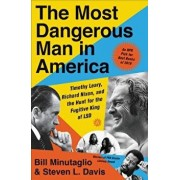 The Most Dangerous Man in America: Timothy Leary, Richard Nixon, and the Hunt for the Fugitive King of LSD, Paperback/Bill Minutaglio