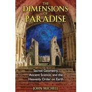 The Dimensions of Paradise: Sacred Geometry, Ancient Science, and the Heavenly Order on Earth, Paperback/John Michell