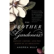 The Brother Gardeners: Botany, Empire and the Birth of an Obession, Paperback