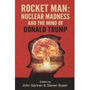 Rocket Man: Nuclear Madness and the Mind of Donald Trump, Paperback/John Gartner