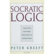 Socratic Logic Edition 3.1 A Logic Text Using Socratic Method Platonic Questions and Aristotelian Principles