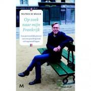 Op zoek naar mijn Frankrijk - Wilfred de Bruijn