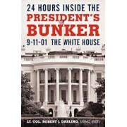 24 Hours Inside the President's Bunker: 9-11-01: The White House, Paperback/Lt Col Robert J. Darling Usmc (Ret)