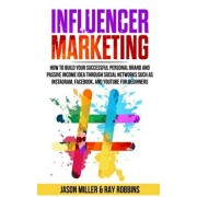 Influencer Marketing: How to Build Your Successful Personal Brand and Passive Income Idea Through Social Networks Such as Instagram, Faceboo, Paperback/Ray Robbins