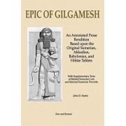 Epic of Gilgamesh: An Annotated Prose Rendition Based Upon the Original Akkadian, Babylonian, Hittite and Sumerian Tablets with Supplemen, Paperback/John D. Harris