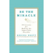 Be the Miracle: 50 Lessons for Making the Impossible Possible, Paperback