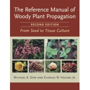 The Reference Manual of Woody Plant Propagation: From Seed to Tissue Culture, Paperback