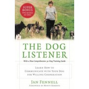 The Dog Listener: Learn How to Communicate with Your Dog for Willing Cooperation, Paperback