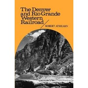 The Denver and Rio Grande Western Railroad: Rebel of the Rockies, Paperback/Robert G. Athearn