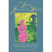 The Long Journey Home: Re-Visioning the Myth of Demeter and Persephone for Our Time, Paperback/Christine Downing