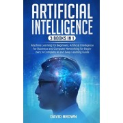 Artificial Intelligence: This Book Includes: Machine Learning for Beginners, Artificial Intelligence for Business and Computer Networking for B, Paperback/David Brown