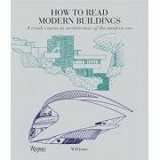 How to Read Modern Buildings: A Crash Course in Architecture of the Modern Era, Paperback