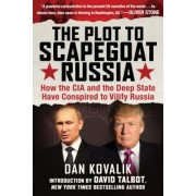 The Plot to Scapegoat Russia: How the CIA and the Deep State Have Conspired to Vilify Putin, Paperback