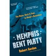Memphis Rent Party: The Blues, Rock & Soul in Music's Hometown, Hardcover/Robert Gordon