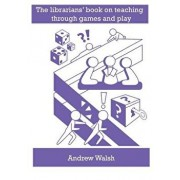 The Librarians' Book on Teaching Through Games and Play, Paperback/Andrew Walsh
