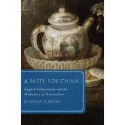 A Taste for China: English Subjectivity and the Prehistory of Orientalism