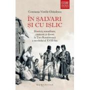 In salvari si cu islic. Biserica, sexualitate, casatorie si divort in Tara Romaneasca a secolului al XVIII-lea. Ed. 2016