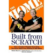 Built from Scratch: How a Couple of Regular Guys Grew the Home Depot from Nothing to $30 Billion, Paperback