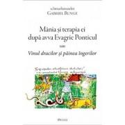 Mania si terapia ei dupa avva Evagrie Ponticul sau Vinul dracilor si painea ingerilor/Gabriel Bunge