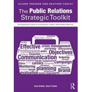 The Public Relations Strategic Toolkit: An Essential Guide to Successful Public Relations Practice, Paperback/Alison Theaker