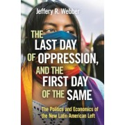 The Last Day of Oppression, and the First Day of the Same: The Politics and Economics of the New Latin American Left, Paperback