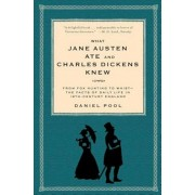 What Jane Austen Ate and Charles Dickens Knew: From Fox Hunting to Whist-The Facts of Daily Life in Nineteenth-Century England, Paperback/Daniel Pool