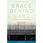 Grace Behind Bars: An Unexpected Path to True Freedom, Paperback