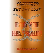 Scattered But Not Lost: A Unique Presentation of the Journey of the Chosen Family, the Hebrew Israelites of the Bible; Found Today in the Cari, Paperback/MR Ra Headley