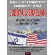 Lobby-ul israelian si politica externa a Statelor Unite and ndash John J. Mearsheimer Stephen M. Walt