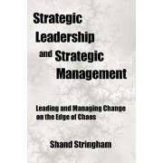 Strategic Leadership and Strategic Management: Leading and Managing Change on the Edge of Chaos, Paperback/Shand Stringham