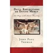 Daily Reflections on Divine Mercy: 365 Days with Saint Faustina, Paperback/John Paul Thomas