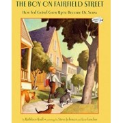 The Boy on Fairfield Street: How Ted Geisel Grew Up to Become Dr. Seuss/Kathleen Krull