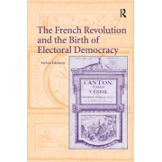 The French Revolution and the Birth of Electoral Democracy