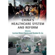 Chinas Healthcare System and Reform by Edited by Lawton Robert Burns & Edited by Gordon G Liu