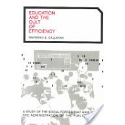 Education and the Cult of Efficiency (Callahan Raymond E.)(Paperback) (9780226091501)
