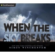 When the Sky Breaks: Hurricanes, Tornadoes, and the Worst Weather in the World, Hardcover