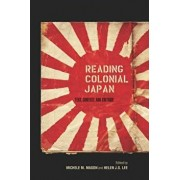 Reading Colonial Japan: Text, Context, and Critique, Paperback/Michele Mason