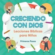 Creciendo Con Dios: Lecciones B'blicas Para Ni'os (Spanish), Paperback/Primeros Pasos