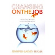 Changing on the Job - Developing Leaders for a Complex World (Berger Jennifer Garvey)(Paperback) (9780804786966)