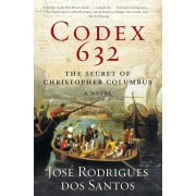 Codex 632: The Secret of Christopher Columbus: A Novel, Paperback/Jose Rodrigues Dos Santos