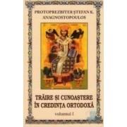 Traire si cunoastere in credinta ortodoxa vol.1 - Protoprezbiter Stefan K.