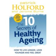 10 Secrets of Healthy Ageing - How to Live Longer, Look Younger and Feel Great (Holford Patrick)(Paperback) (9780749956547)