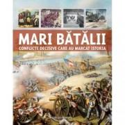 Mari batalii. Conflicte decisive care au marcat istoria