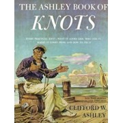 Ashley Book of Knots: Every Practical Knot--What It Looks Like, Who Uses It, Where It Comes From, and How to Tie It, Hardcover/Clifford Ashley